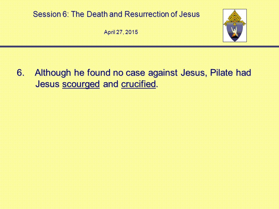 Session 6: The Death and Resurrection of Jesus 7.