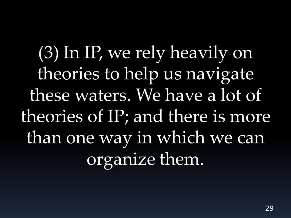 (3) In IP, we rely heavily on theories to help us navigate these waters.