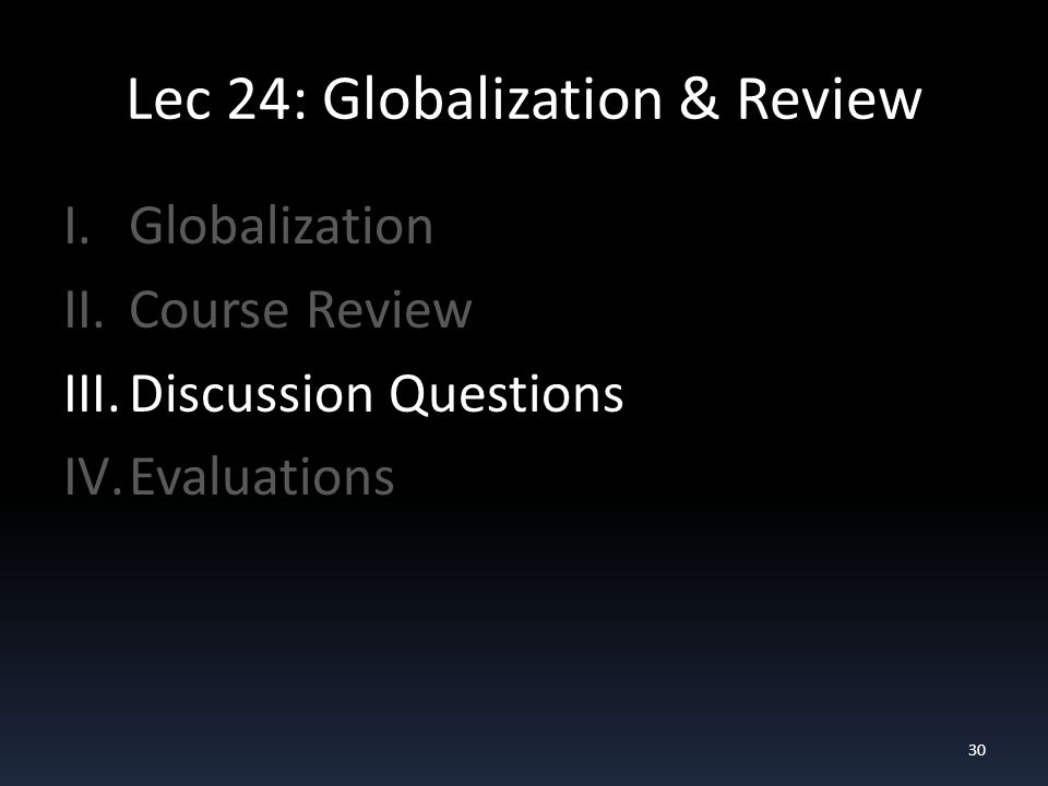 Lec 24: Globalization & Review I.Globalization II.Course Review III.Discussion Questions IV.Evaluations 30