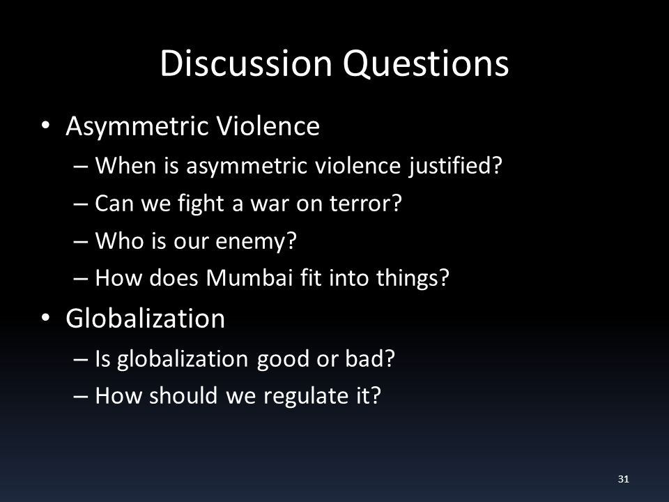 Discussion Questions Asymmetric Violence – When is asymmetric violence justified.