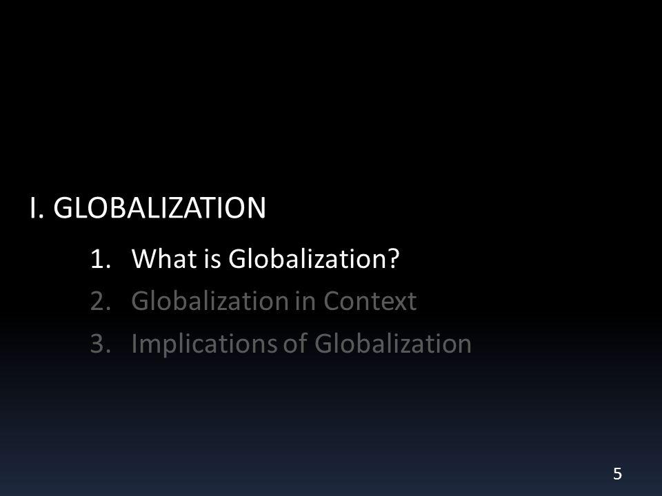 I. GLOBALIZATION 1.What is Globalization.