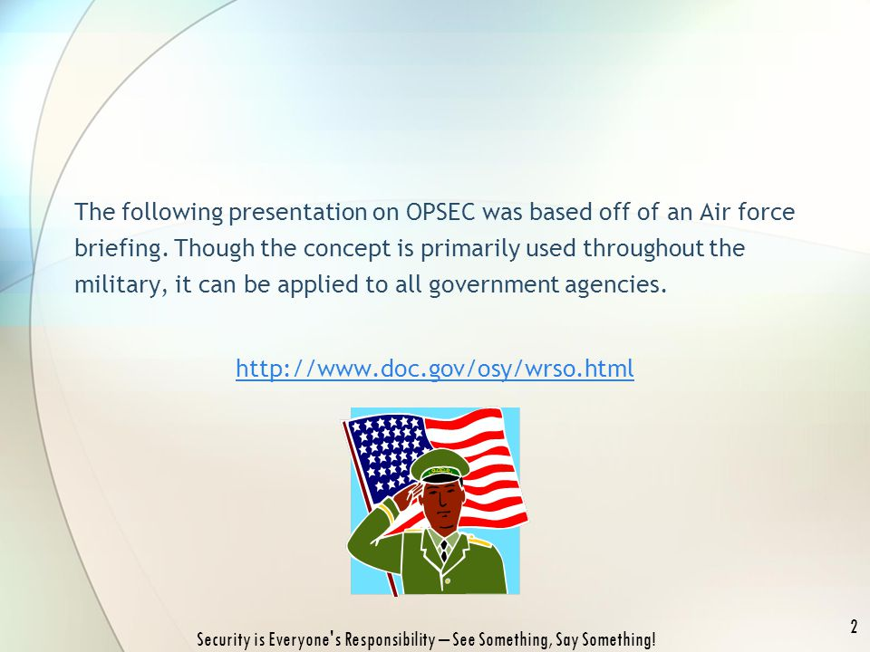 The following presentation on OPSEC was based off of an Air force briefing.