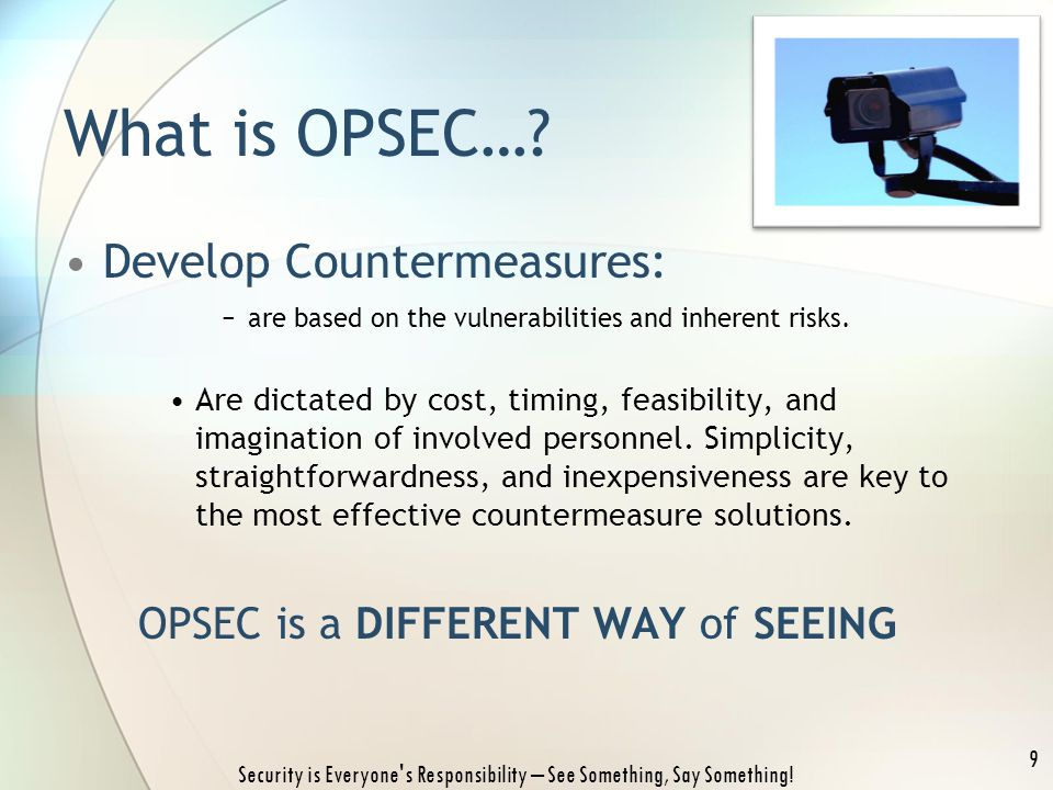 Develop Countermeasures: −are based on the vulnerabilities and inherent risks. Are dictated by cost, timing, feasibility, and imagination of involved