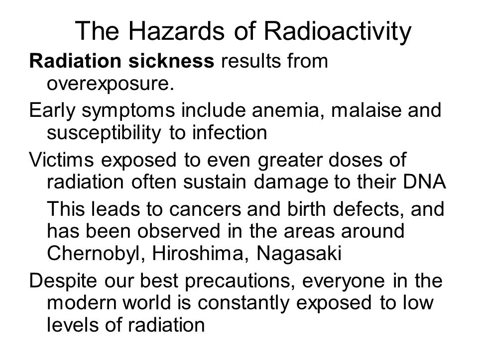 The Hazards of Radioactivity Radiation sickness results from overexposure.