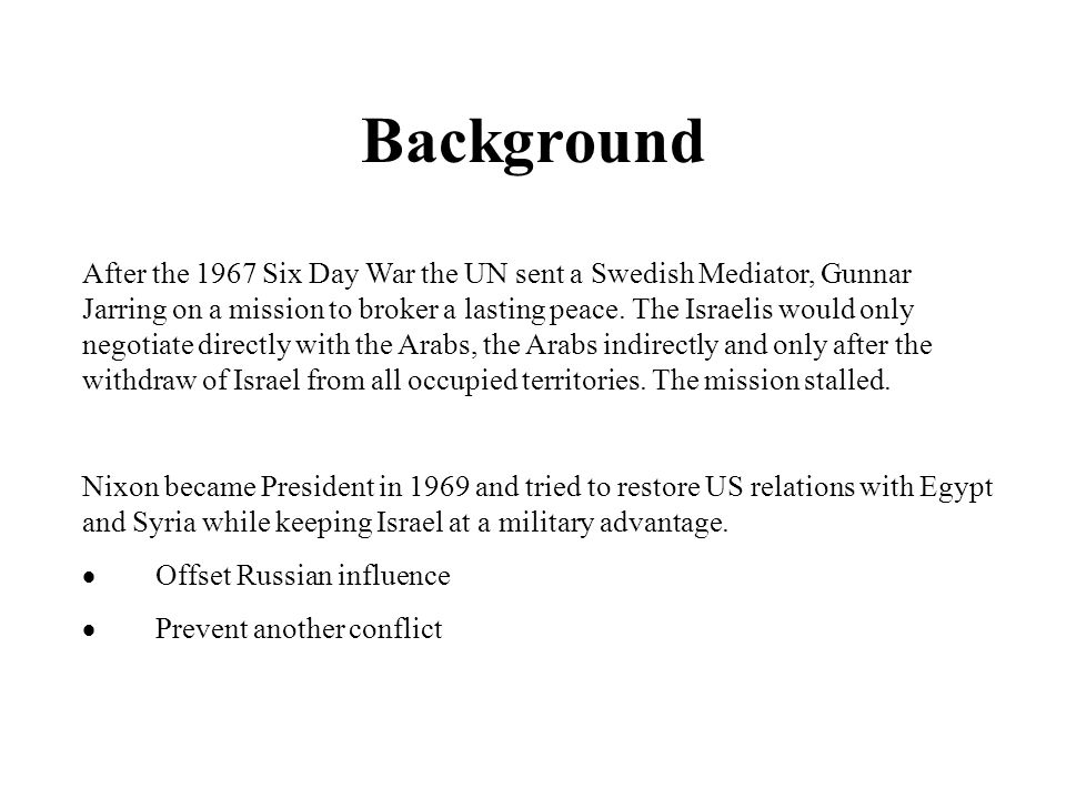 Background After the 1967 Six Day War the UN sent a Swedish Mediator, Gunnar Jarring on a mission to broker a lasting peace.