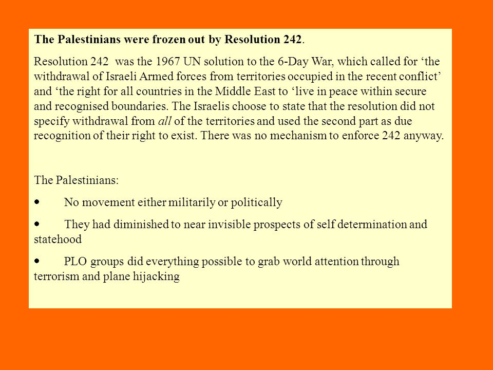The Palestinians were frozen out by Resolution 242.