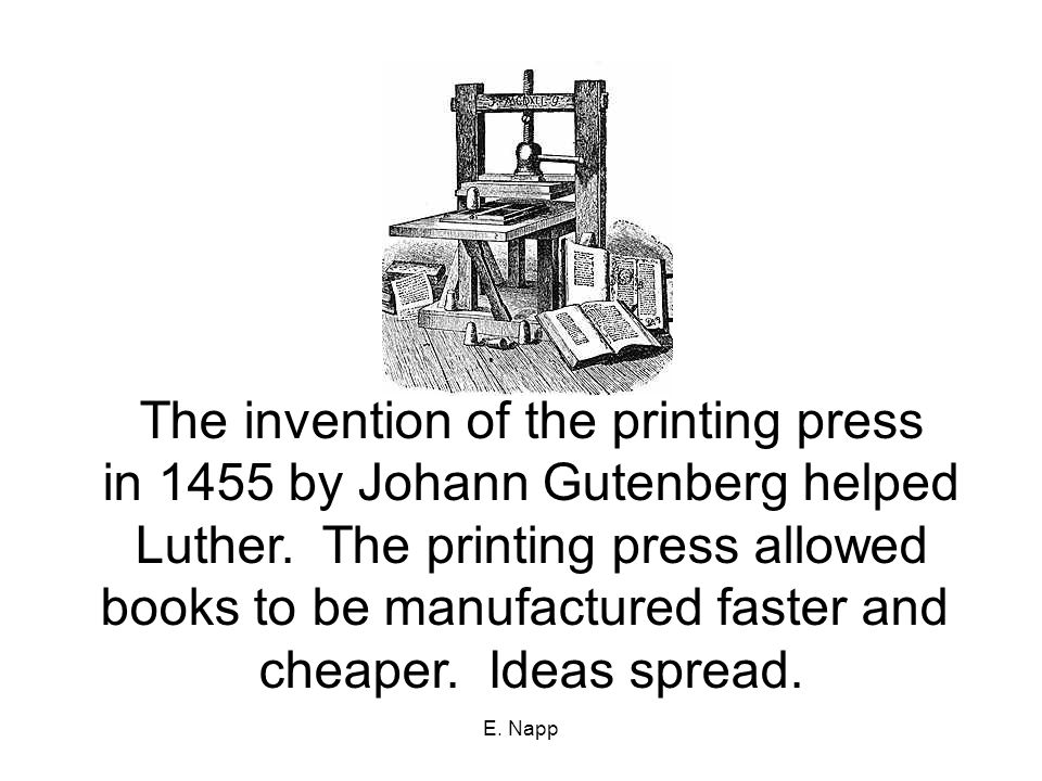 E. Napp The invention of the printing press in 1455 by Johann Gutenberg helped Luther.