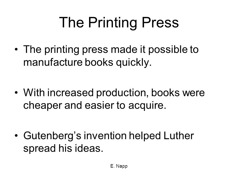 E.Napp The Printing Press The printing press made it possible to manufacture books quickly.