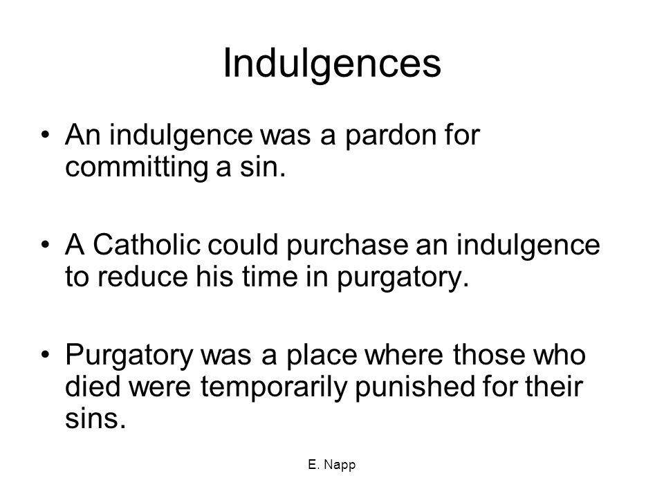 E.Napp Indulgences An indulgence was a pardon for committing a sin.