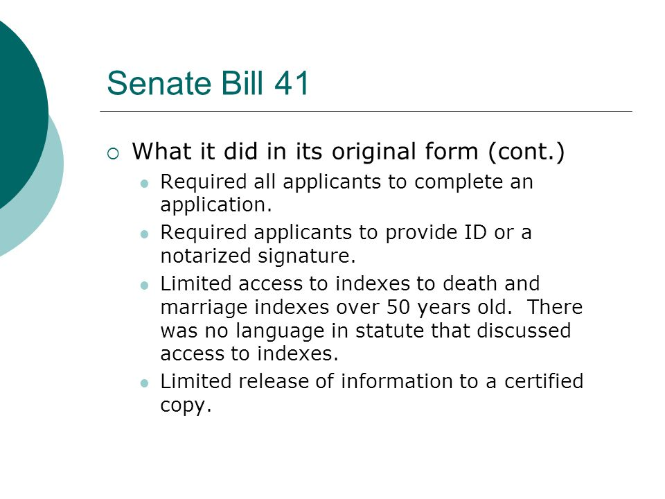 Senate Bill 41  What it did in its original form (cont.) Required all applicants to complete an application.
