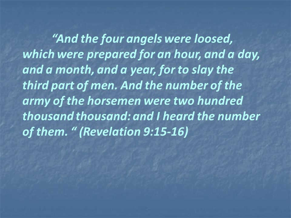 And the four angels were loosed, which were prepared for an hour, and a day, and a month, and a year, for to slay the third part of men.