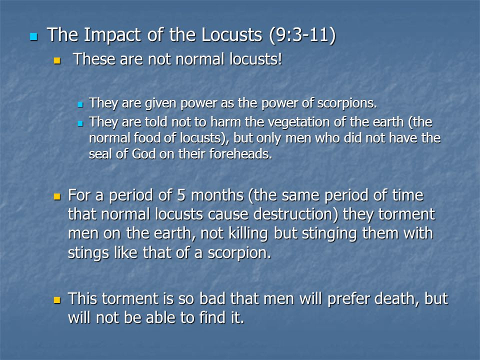 The Impact of the Locusts (9:3-11) The Impact of the Locusts (9:3-11) These are not normal locusts.