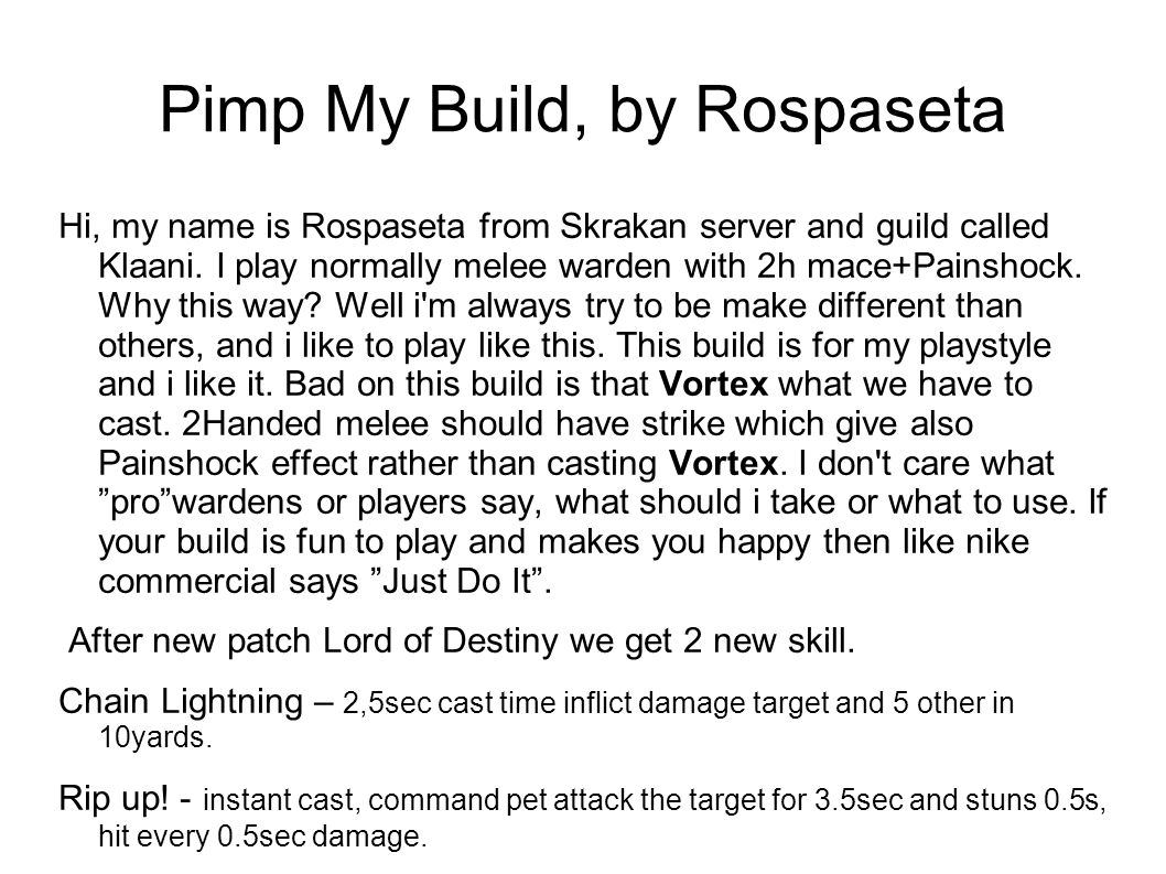 Pimp My Build, by Rospaseta Hi, my name is Rospaseta from Skrakan server and guild called Klaani. I play normally melee warden with 2h mace+Painshock.