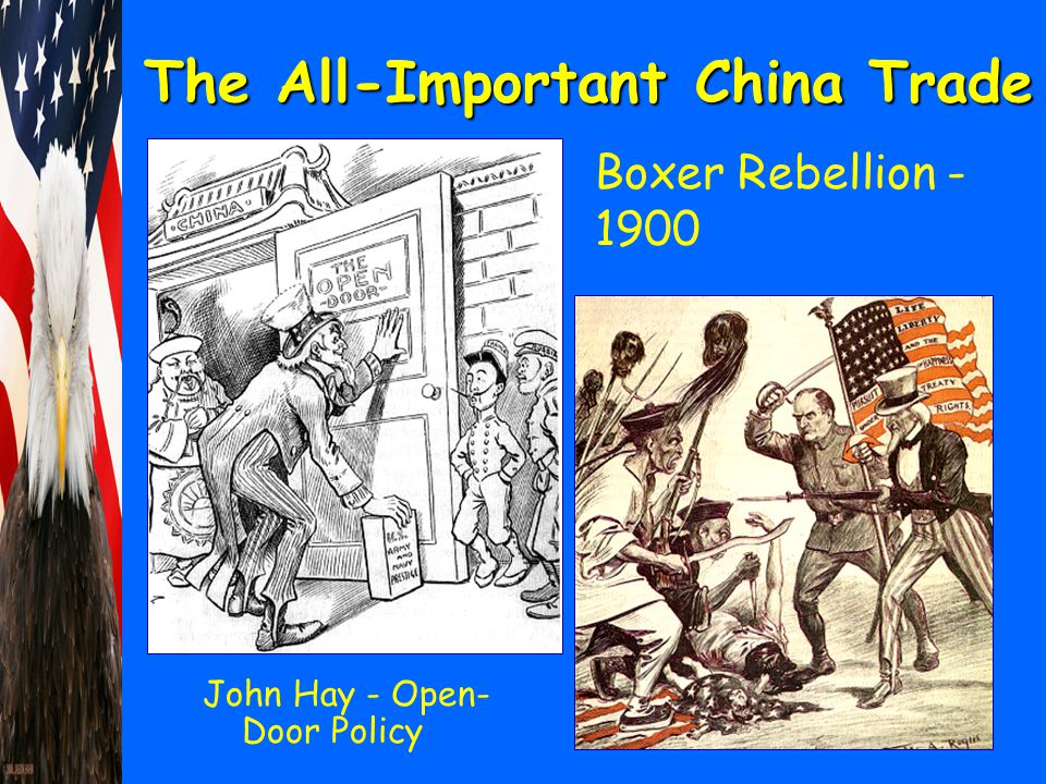 The All-Important China Trade John Hay - Open- Door Policy Boxer Rebellion - 1900
