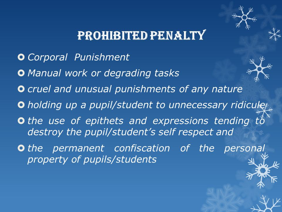 Prohibited Penalty  Corporal Punishment  Manual work or degrading tasks  cruel and unusual punishments of any nature  holding up a pupil/student t