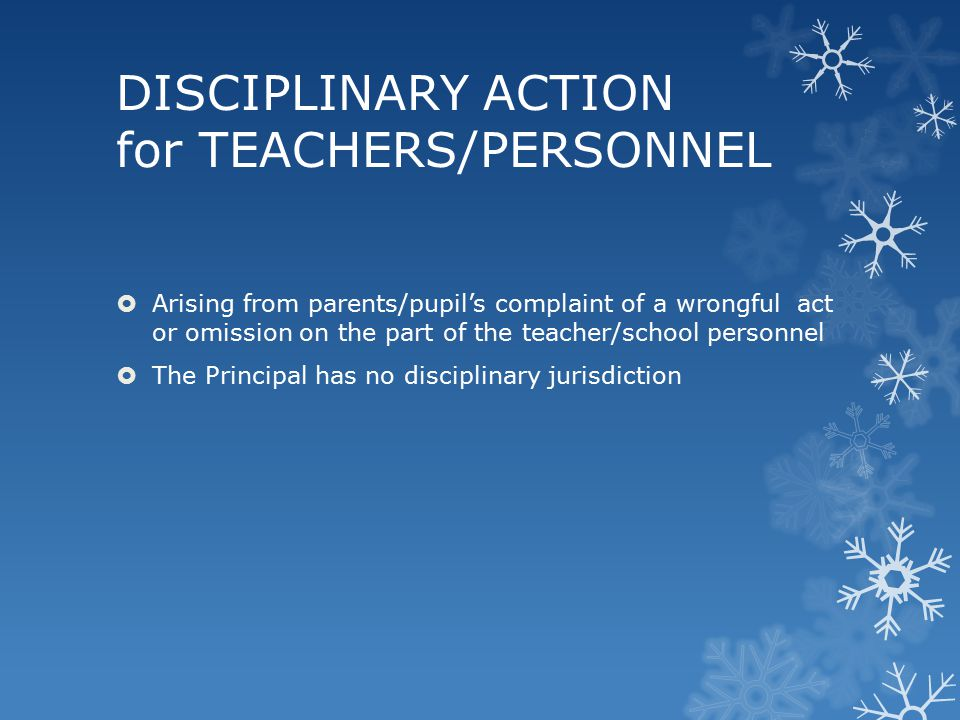 DISCIPLINARY ACTION for TEACHERS/PERSONNEL  Arising from parents/pupil's complaint of a wrongful act or omission on the part of the teacher/school pe