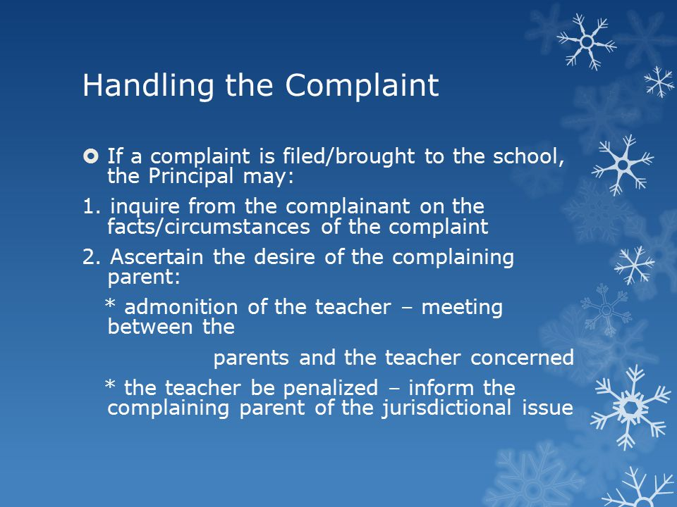Handling the Complaint  If a complaint is filed/brought to the school, the Principal may: 1. inquire from the complainant on the facts/circumstances