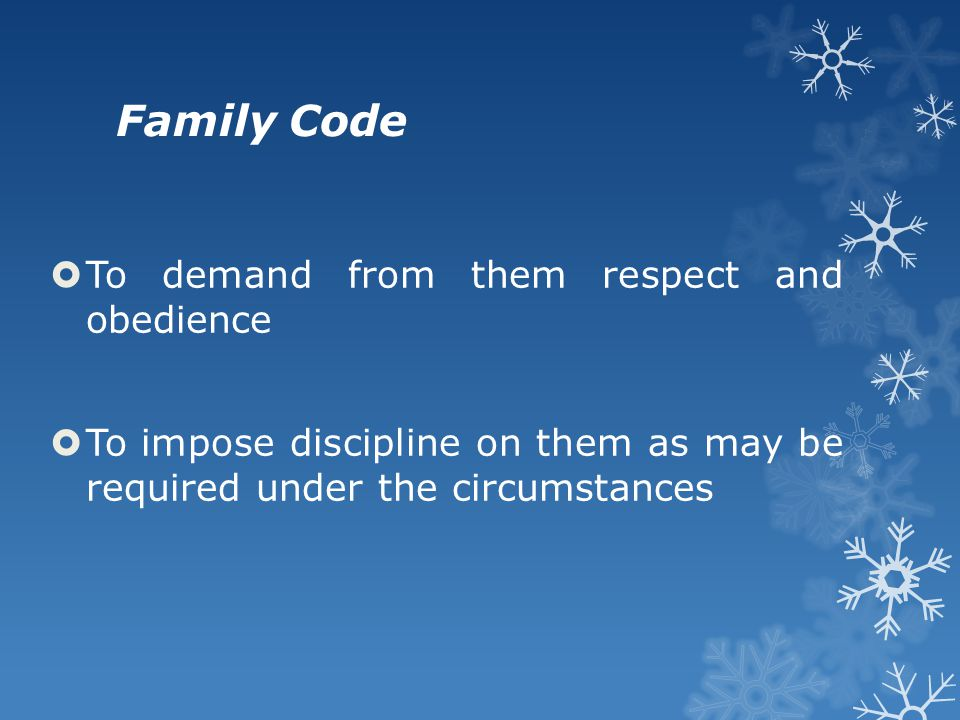 Family Code  To demand from them respect and obedience  To impose discipline on them as may be required under the circumstances