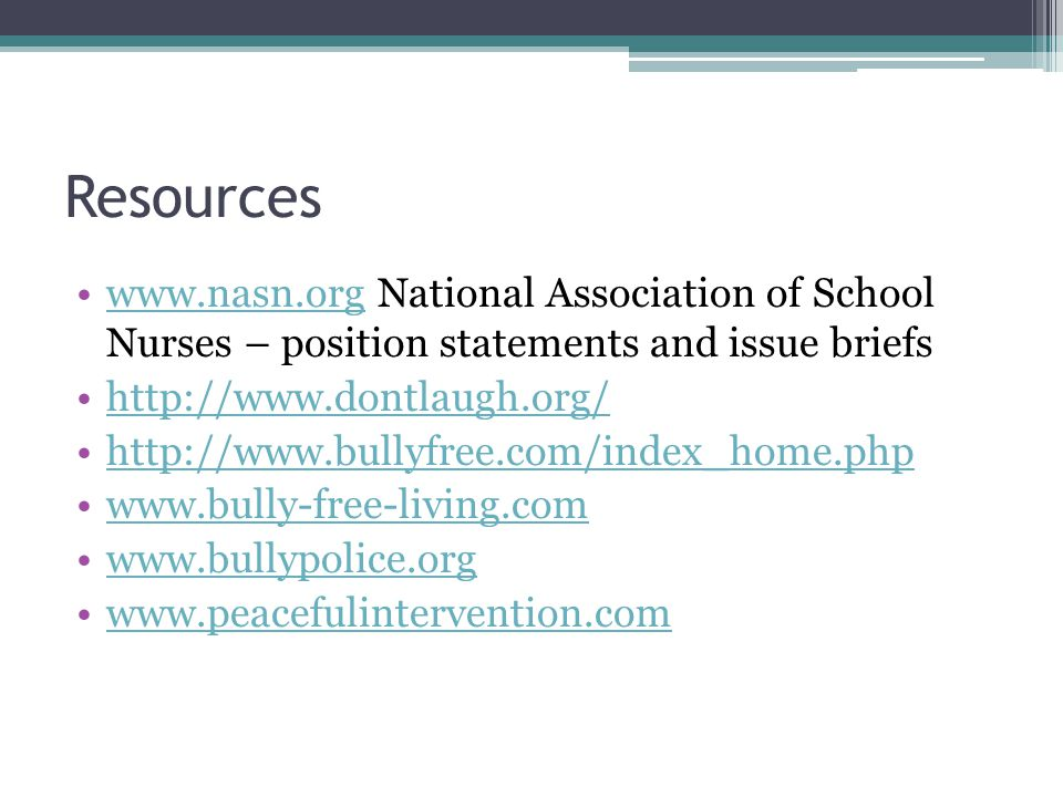 Resources www.nasn.org National Association of School Nurses – position statements and issue briefswww.nasn.org http://www.dontlaugh.org/ http://www.b