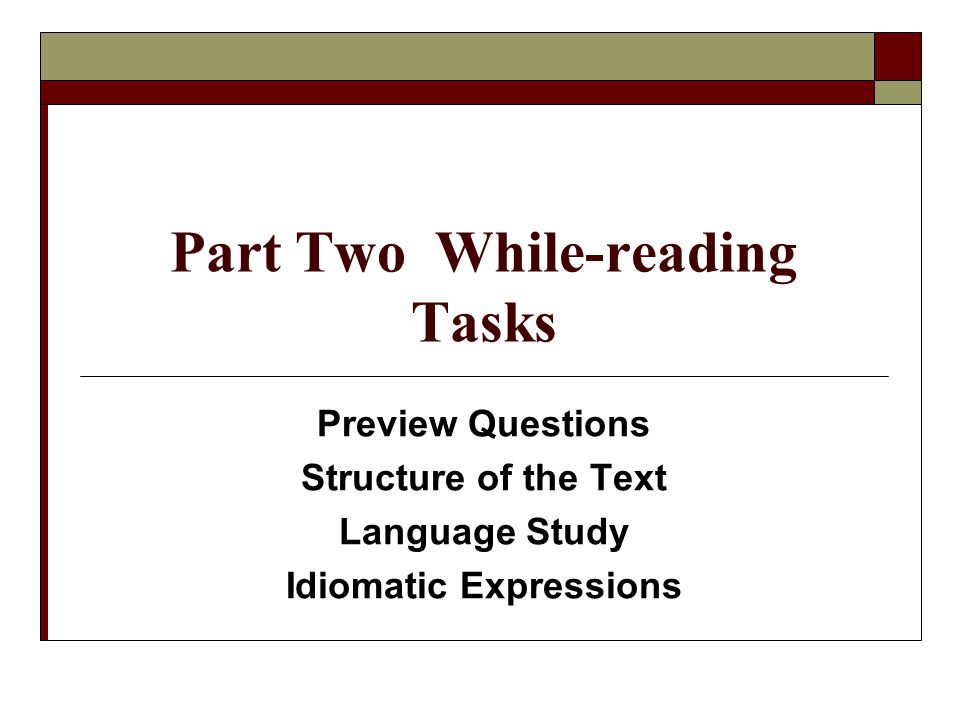 Part Two While-reading Tasks Preview Questions Structure of the Text Language Study Idiomatic Expressions