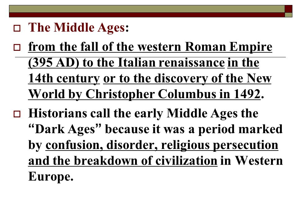  The Middle Ages:  from the fall of the western Roman Empire (395 AD) to the Italian renaissance in the 14th century or to the discovery of the New