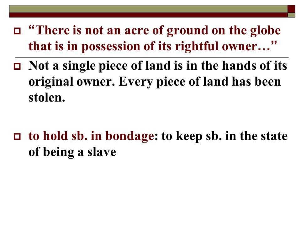" "" There is not an acre of ground on the globe that is in possession of its rightful owner …""  Not a single piece of land is in the hands of its ori"