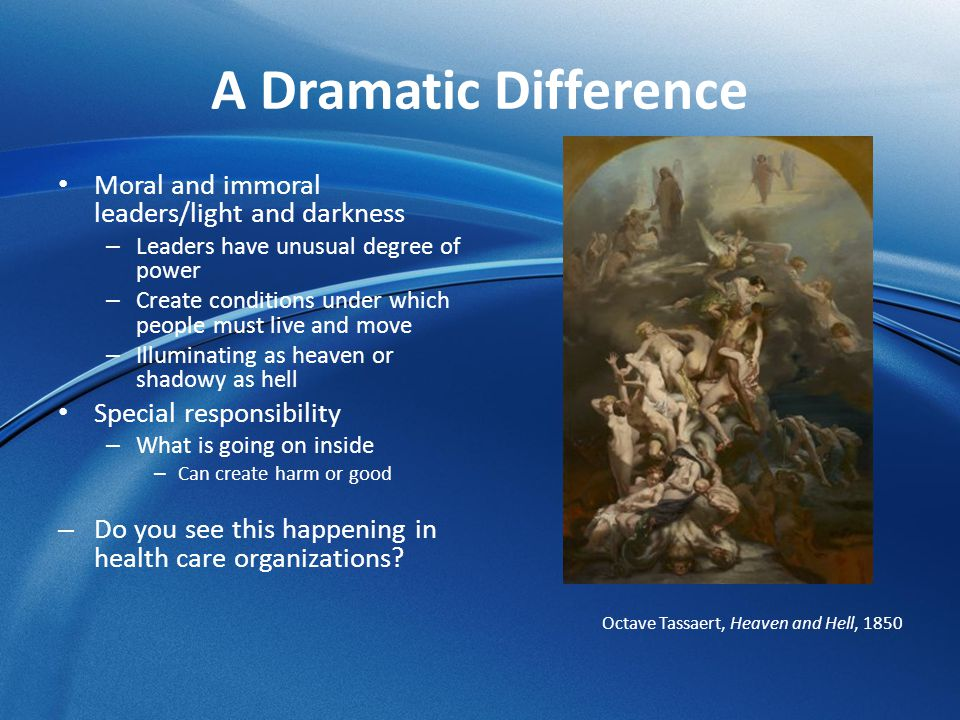 A Dramatic Difference Moral and immoral leaders/light and darkness – Leaders have unusual degree of power – Create conditions under which people must