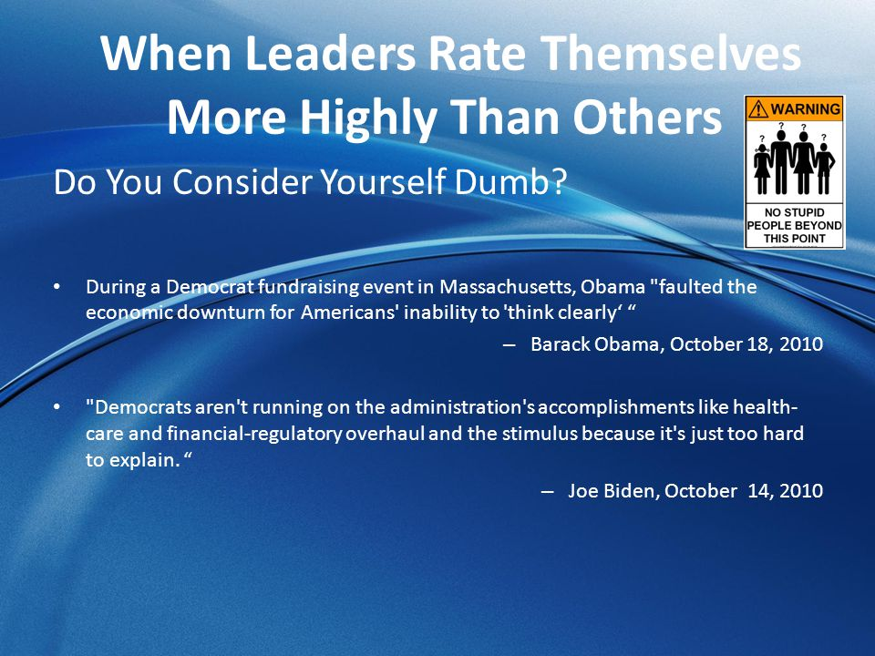 When Leaders Rate Themselves More Highly Than Others Do You Consider Yourself Dumb? During a Democrat fundraising event in Massachusetts, Obama