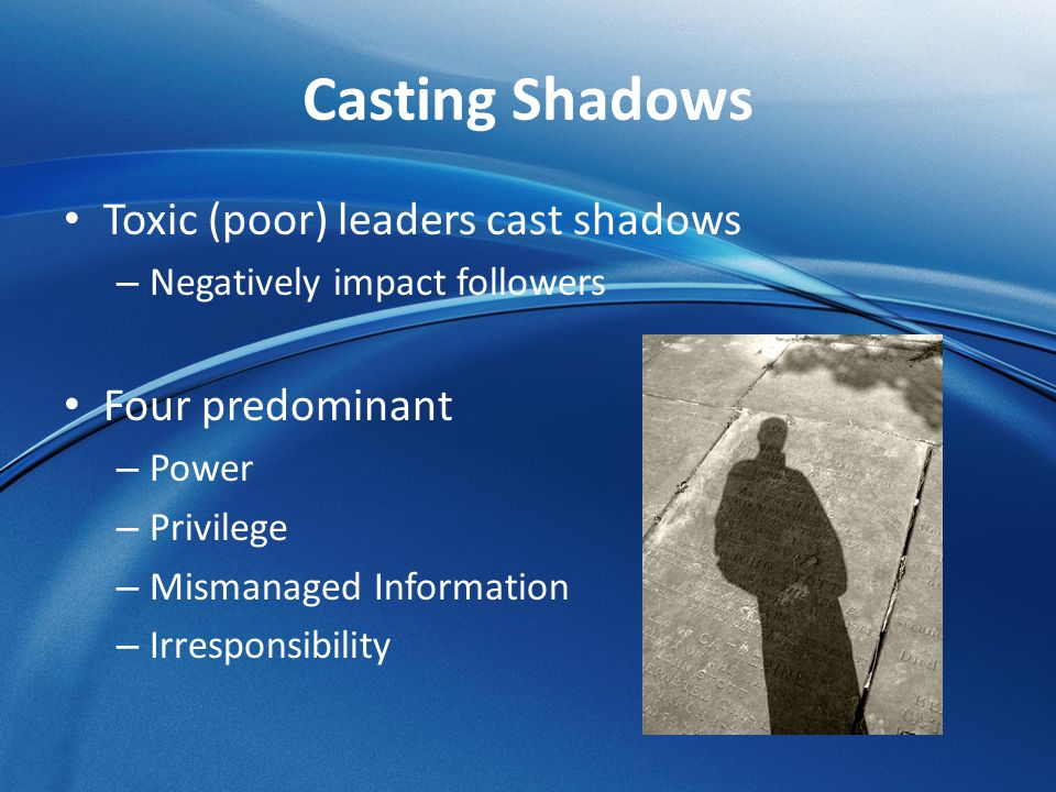 Shadow of Power Leadership cannot exist without power Is the foundation for influence attempts Abuse of power is all too common in organizations More we have, more likely others will comply Types of power – Coercive power: based on penalties and punishment – Reward power: depends on delivery of something of value – Legitimate power: resides in position, not the person – Expert power: based on characteristics of person – Referent power: based on admiration one has for another Draw on more than one source of power