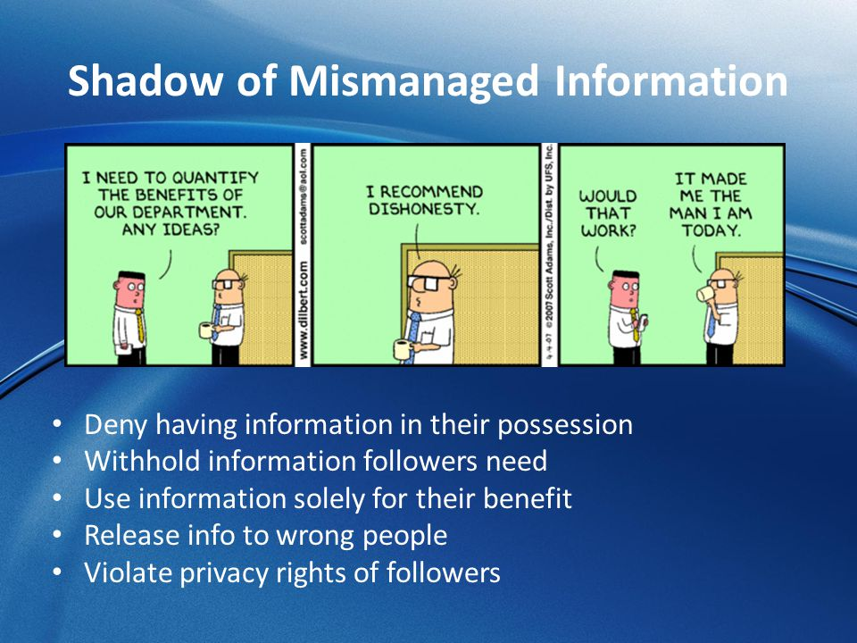 Shadow of Mismanaged Information Deny having information in their possession Withhold information followers need Use information solely for their bene