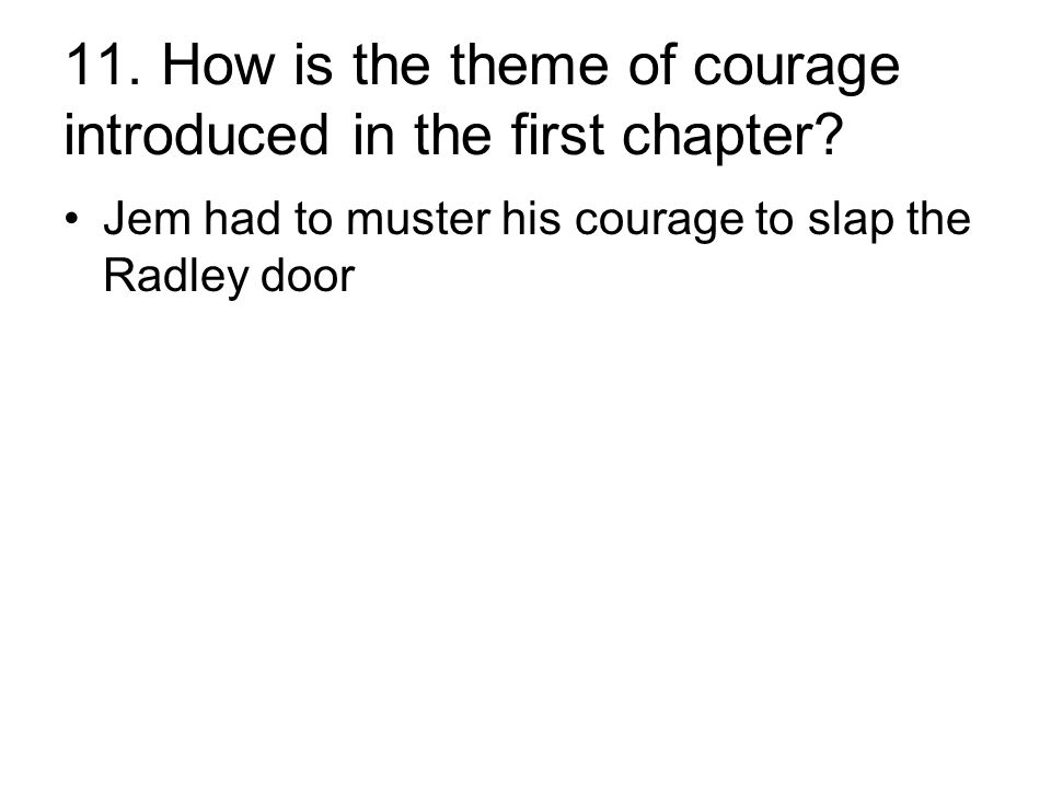 11. How is the theme of courage introduced in the first chapter.