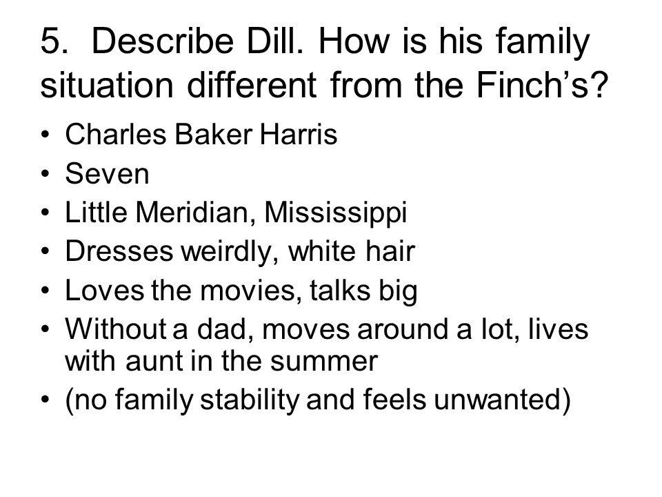 5. Describe Dill. How is his family situation different from the Finch's? Charles Baker Harris Seven Little Meridian, Mississippi Dresses weirdly, whi