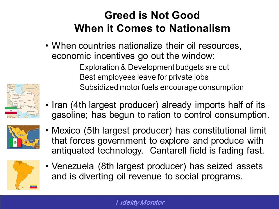 Fidelity Monitor Greed is Not Good When it Comes to Nationalism When countries nationalize their oil resources, economic incentives go out the window: