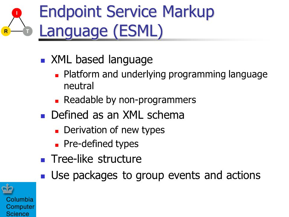 Endpoint Service Markup Language (ESML) XML based language Platform and underlying programming language neutral Readable by non-programmers Defined as