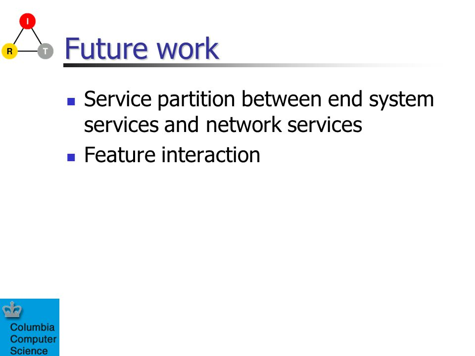 Future work Service partition between end system services and network services Feature interaction