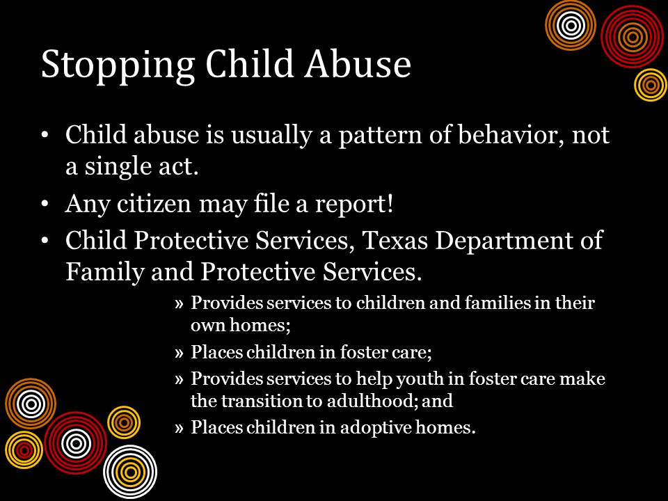 Stopping Child Abuse Child abuse is usually a pattern of behavior, not a single act.
