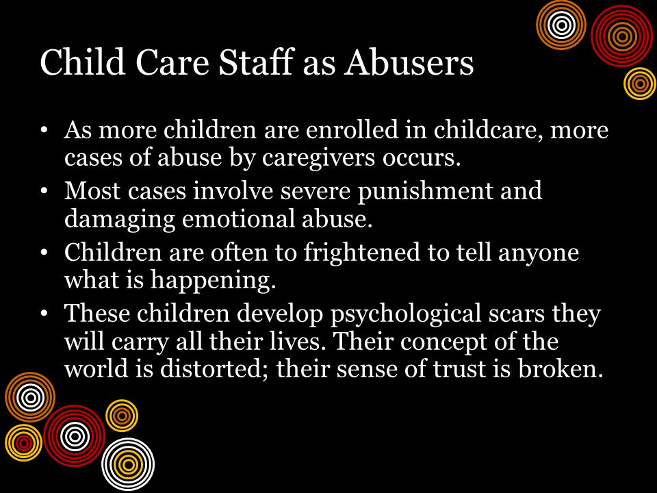 Child Care Staff as Abusers As more children are enrolled in childcare, more cases of abuse by caregivers occurs.