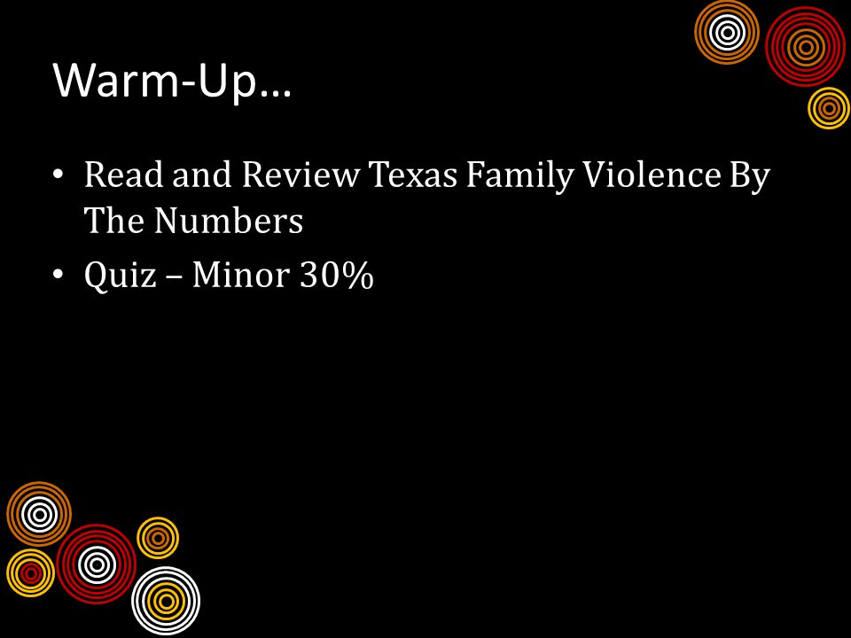 Warm-Up… Read and Review Texas Family Violence By The Numbers Quiz – Minor 30%