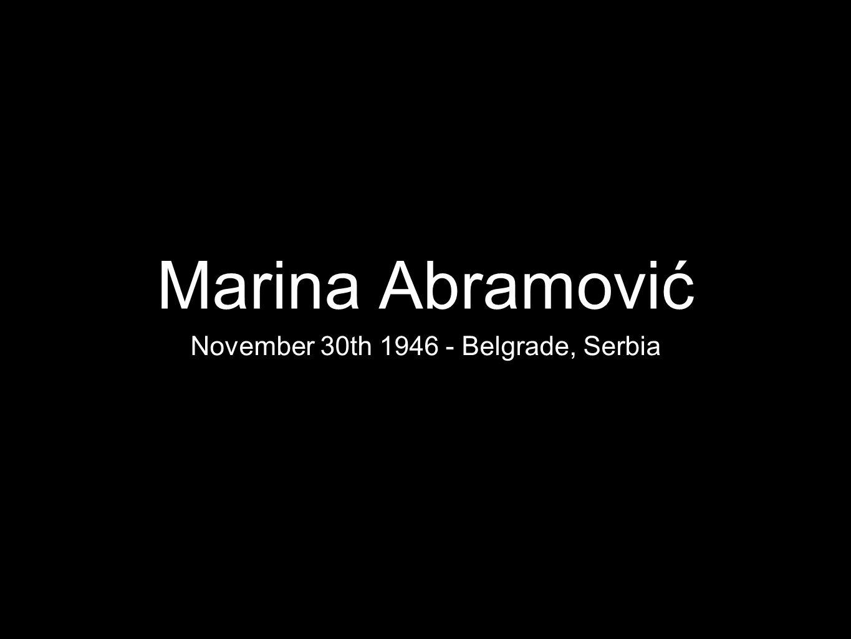 Marina Abramović November 30th 1946 - Belgrade, Serbia