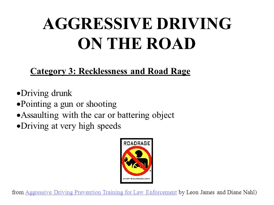  Driving drunk  Pointing a gun or shooting  Assaulting with the car or battering object  Driving at very high speeds AGGRESSIVE DRIVING ON THE ROA