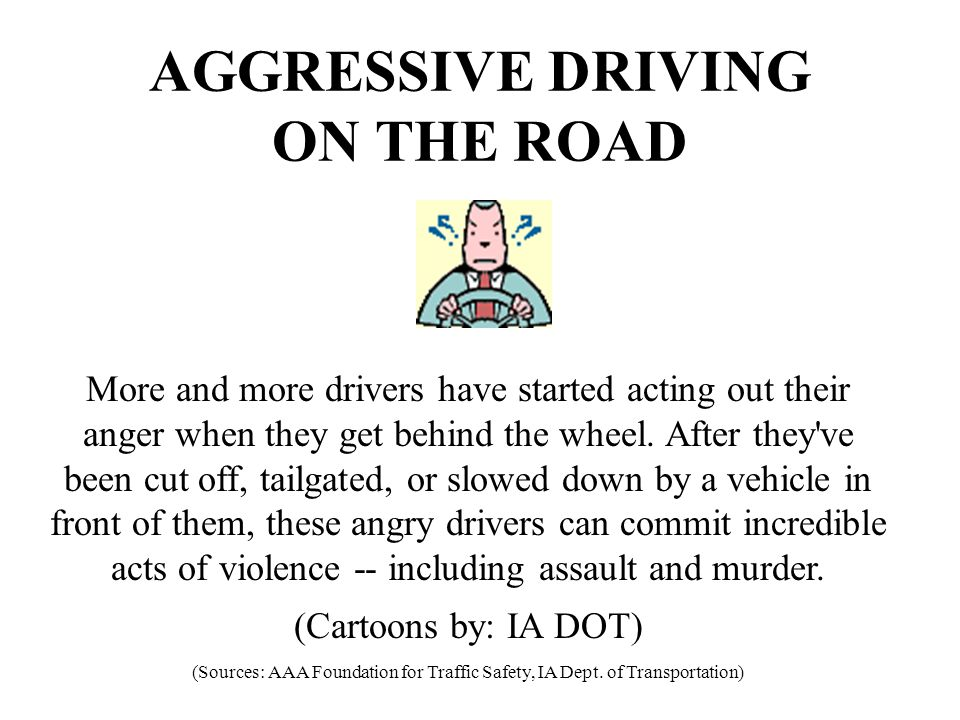 AGGRESSIVE DRIVING ON THE ROAD More and more drivers have started acting out their anger when they get behind the wheel. After they've been cut off, t