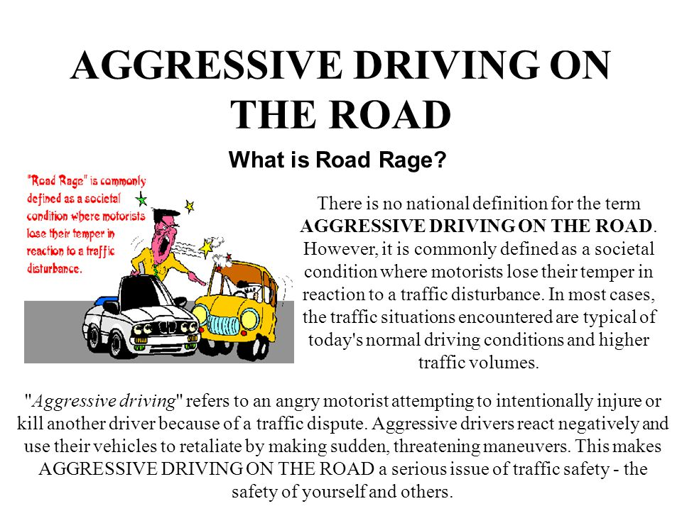 AGGRESSIVE DRIVING ON THE ROAD What is Road Rage? There is no national definition for the term AGGRESSIVE DRIVING ON THE ROAD. However, it is commonly