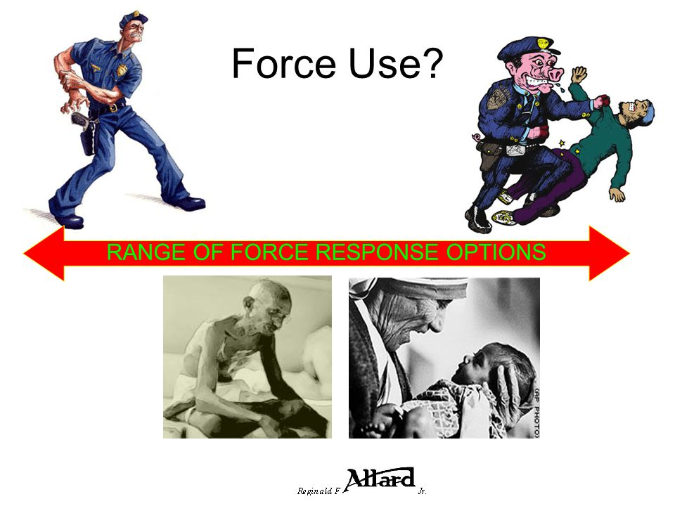USE OF FORCE BALANCE What if? Range of Force response TOO HESITANT TOO AGGRESSIVE MINDSET