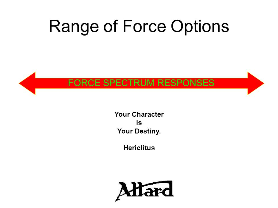 USE OF FORCE BALANCE What if? Range of Force Responses ReasonableNecessary Tactics
