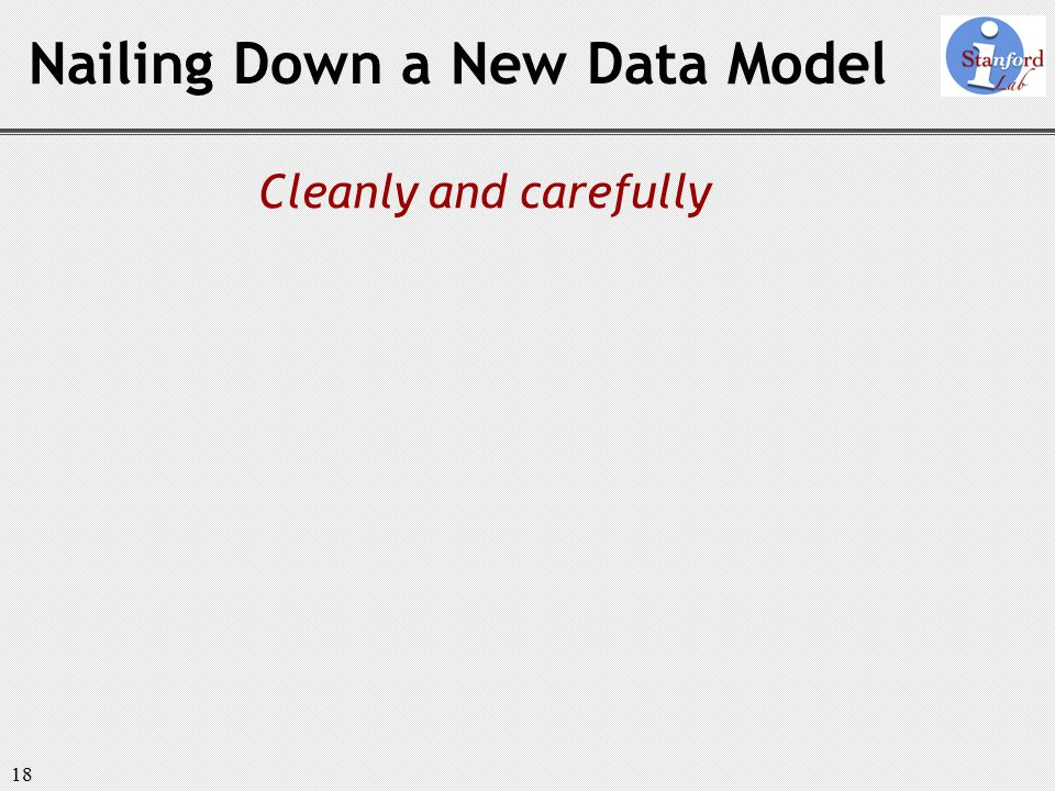 18 Cleanly and carefully Nailing Down a New Data Model