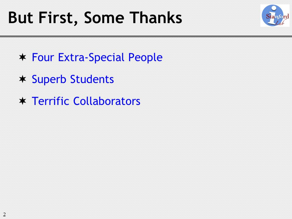 2 But First, Some Thanks  Four Extra-Special People  Superb Students  Terrific Collaborators