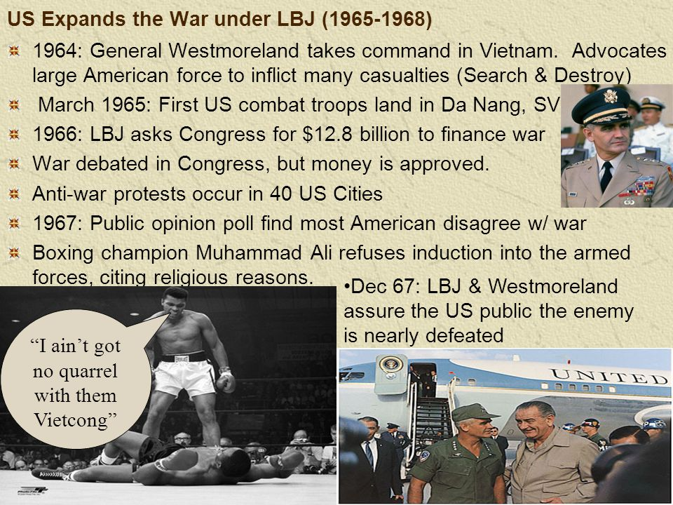 US Expands the War under LBJ (1965-1968) 1964: General Westmoreland takes command in Vietnam.