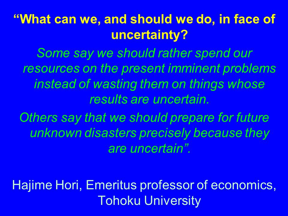 What can we, and should we do, in face of uncertainty.
