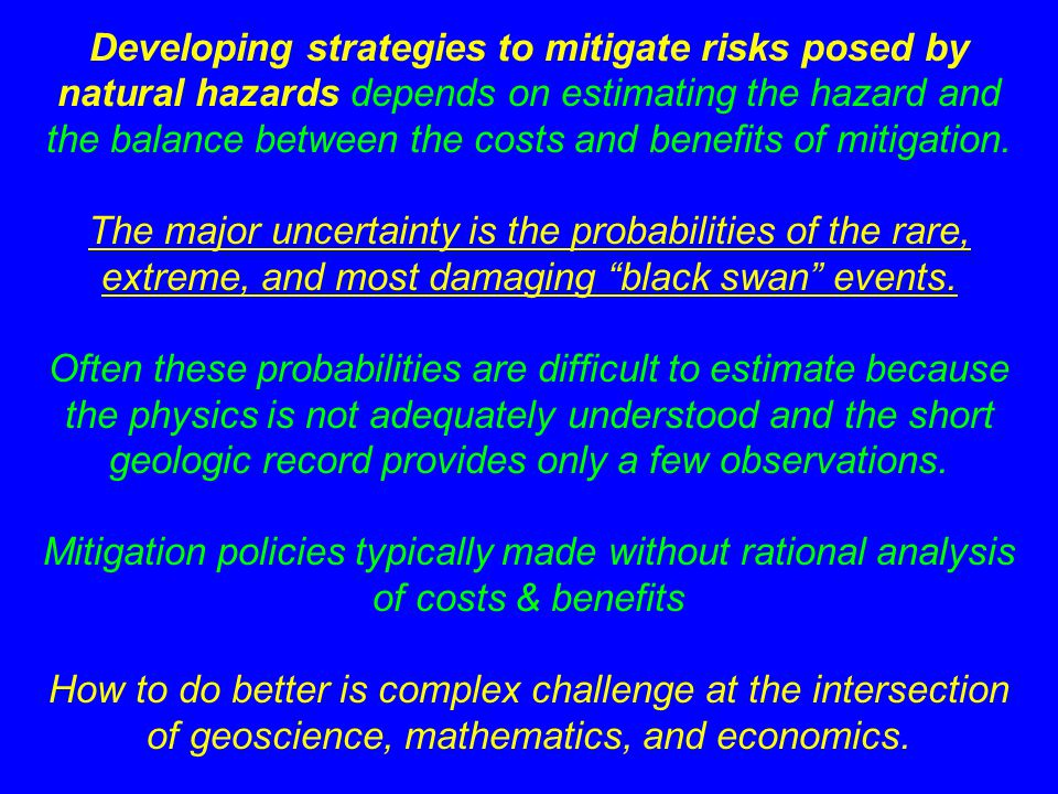 Developing strategies to mitigate risks posed by natural hazards depends on estimating the hazard and the balance between the costs and benefits of mitigation.