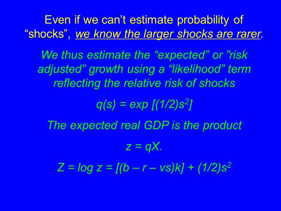 Even if we can't estimate probability of shocks , we know the larger shocks are rarer.